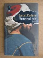 Anticariat: Ismail Kadare - Firmanul orb