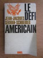 Anticariat: Jean Jacques Servan Schreiber - Le defi americain
