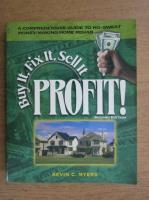 Anticariat: Kevin C. Myers - Buy it, fix it, sell it, profit