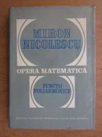 Anticariat: Miron Nicolescu - Opera matematica, functii poliarmonice