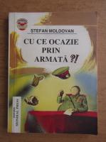 Anticariat: Stefan Moldovan - Cu ce ocazie prin armata?!