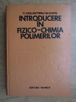 Anticariat: Tanase Volintiru - Introducere in fizico-chimia polimerilor
