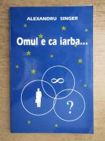 Alexandru Singer - Omul e ca iarba...