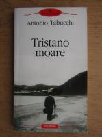 Antonio Tabucchi - Tristano moare