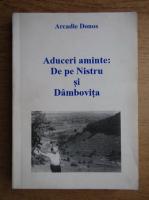 Anticariat: Arcadie Donos - Aduceri aminte. De pe Nistru si Dambovita