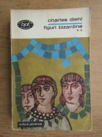 Charles Diehl - Figuri bizantine (volumul 2)