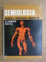 Clement Baciu - Semiologia clinica a aparatului locomotor