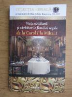 Dan Silviu Boerescu - Viata cotidiana si sarbatorile familiei regale de la Carol I la Mihai I
