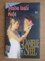 Anticariat: Danielle Steel - Pentru toata viata (volumul 2)