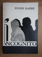 Eugen Barbu - Incognito (volumul 1)