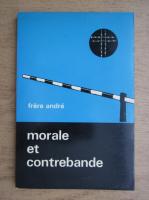 Anticariat: Frere Andre - Morale et contrebande