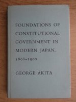 George Akita - Foundations of constitutional government in modern Japan 1868-1900