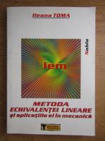 Anticariat: Ileana Toma - Metoda echivalentei lineare si aplicatiile ei in mecanica