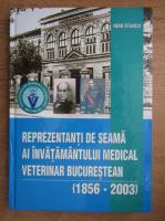Anticariat: Ioan Stancu - Reprezentanti de seama ai invatamantului medical veterinar bucurestean 1856-2003
