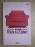 Anticariat: John Fuhrman - Traieste cum iti doresti