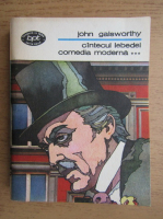 Anticariat: John Galsworthy - Cantecul lebedei. Comedia moderna (volumul 3)