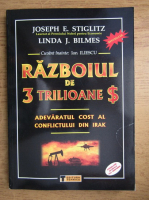 Anticariat: Joseph E. Stiglitz - Razboiul de 3 trilioane dolari, adevaratul cost al conflictului din Irak