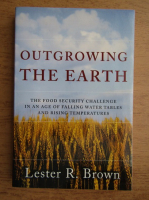 Lester R. Brown - Outgrowing the earth