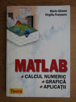 Marin Ghinea - Matlab. Calcul numeric, grafica, aplicatii