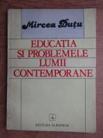 Anticariat: Mircea Dutu - Educatia si problemele lumii contemporane