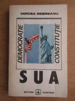 Anticariat: Mircea Rebreanu - SUA. Constitutie, democratie