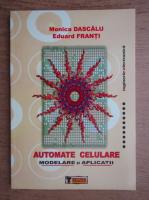 Anticariat: Monica Dascalu - Automate celulare. Modelare si aplicatii