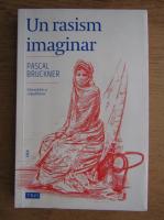 Anticariat: Pascal Bruckner - Un rasism imaginar