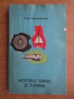 Anticariat: Petre Constantinescu - Motorul termic si turbina