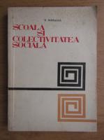 Anticariat: V. Popeanga - Scoala si colectivitatea sociala