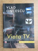 Anticariat: Vlad Oncescu - Viata TV