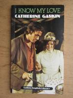 Catherine Gaskin - I know my love