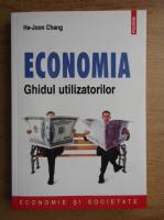 Anticariat: Ha-Joon Chang - Economia. Ghidul utilizatorului