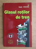 Anticariat: Ioan Chirila - Glasul rotilor de tren
