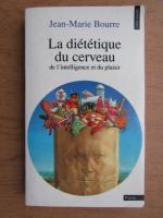 Jean Marie Bourre - La dietetique du cerveau de l'intelligence et du plaisir