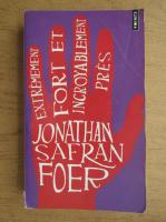 Jonathan Safran Foer - Extremement fort et incroyablement pres