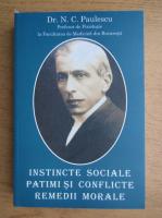Nicolae C. Paulescu - Instincte sociale, patimi si conflicte, remedii morale