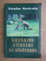 Nicolae Stravoiu - Dresajul cainelui de vanatoare