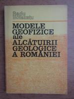 Radu Botezatu - Modele geofizice ale alcatuirii geologice a Romaniei