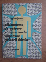 Anticariat: Radu Olinescu, Maria Greabu - Mecanisme de aparare a organismului impotriva poluarii chimice