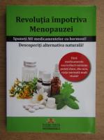Anticariat: Revolutia impotriva menopauzei. Spuneti nu medicamentelor cu hormoni. Descoperiti alternativa naturala