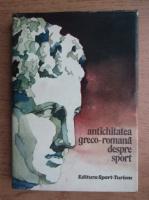 Anticariat: Stela Petecel - Antichitatea greco-romana despre sport