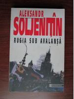 Aleksandr Soljenitin - Rusia sub avalansa