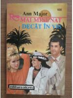 Ann Major - Mai minunat decat in vis