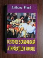 Anticariat: Anthony Blond - O istorie scandaloasa a imparatilor romani
