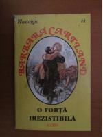 Barbara Cartland - O forta irezistibila
