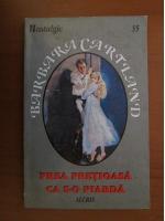 Barbara Cartland - Prea pretioasa ca s-o piarda