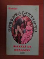 Barbara Cartland - Salvata de dragoste