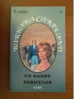 Barbara Cartland - Un dandy periculos