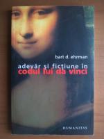 Anticariat: Bart D. Ehrman - Adevar si fictiune in codul lui Da Vinci