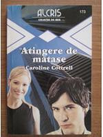Caroline Cottrell - Atingerea de matase